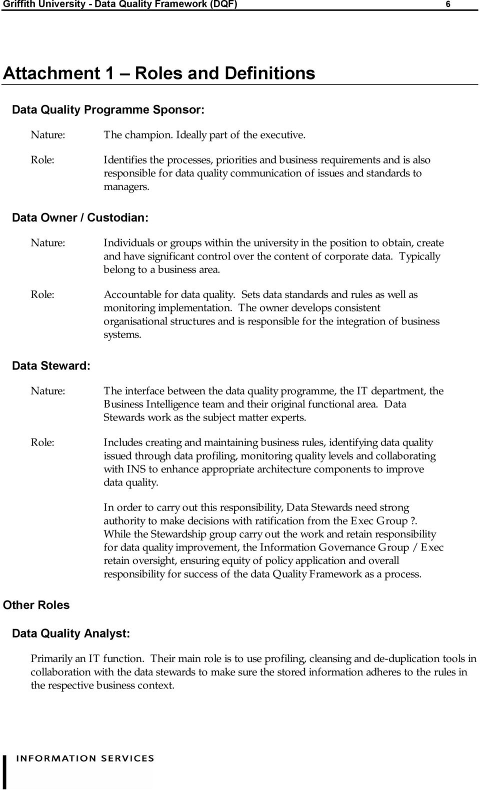 Data Owner / Custodian: Nature: Role: Individuals or groups within the university in the position to obtain, create and have significant control over the content of corporate data.