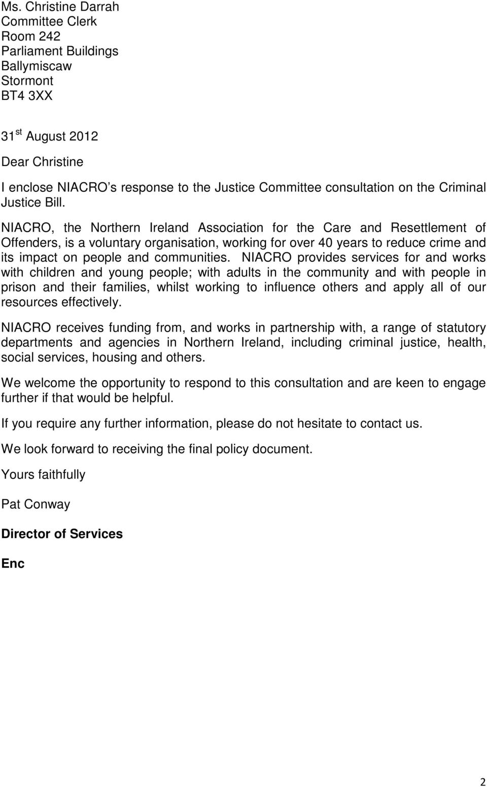 NIACRO, the Northern Ireland Association for the Care and Resettlement of Offenders, is a voluntary organisation, working for over 40 years to reduce crime and its impact on people and communities.
