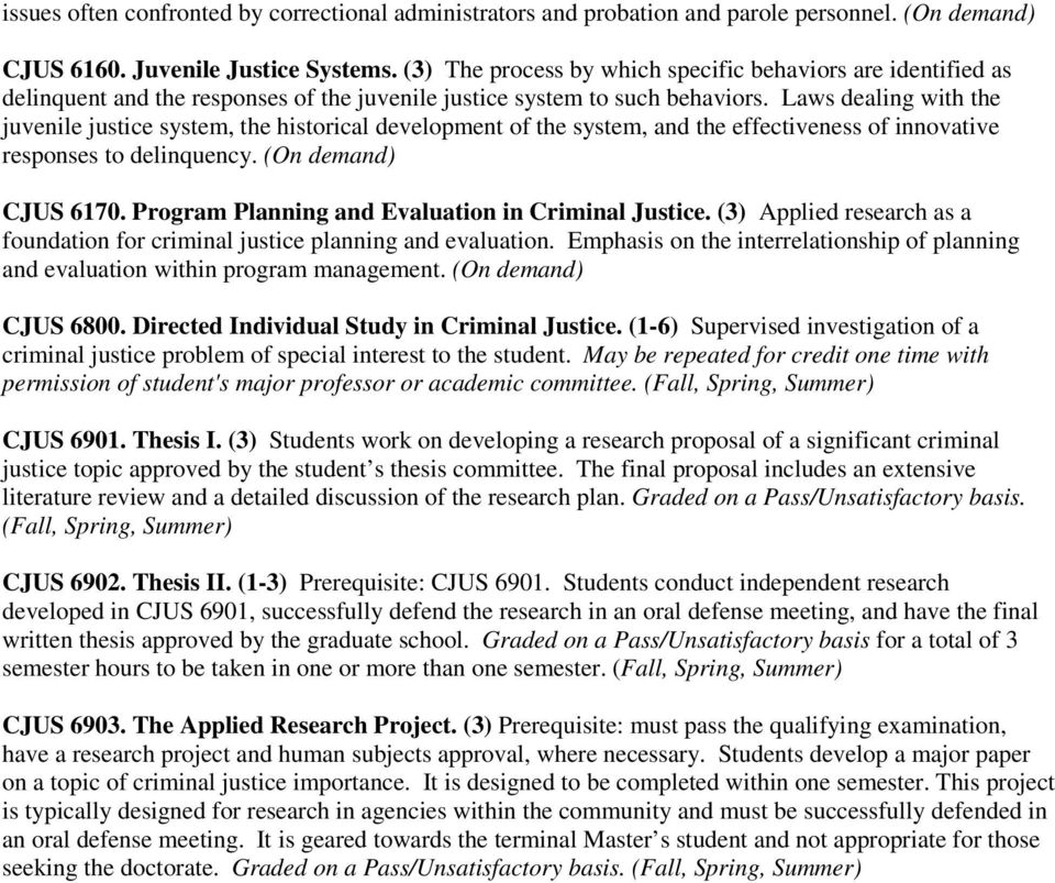 Laws dealing with the juvenile justice system, the historical development of the system, and the effectiveness of innovative responses to delinquency. (On demand) CJUS 6170.