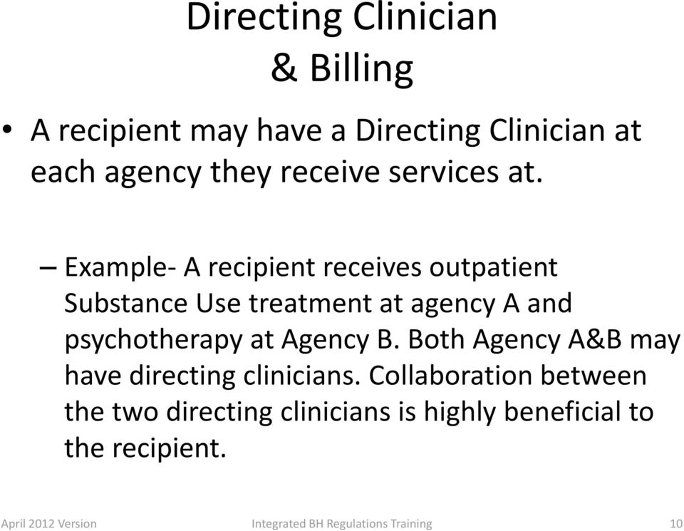Example- A recipient receives outpatient Substance Use treatment at agency A and psychotherapy at
