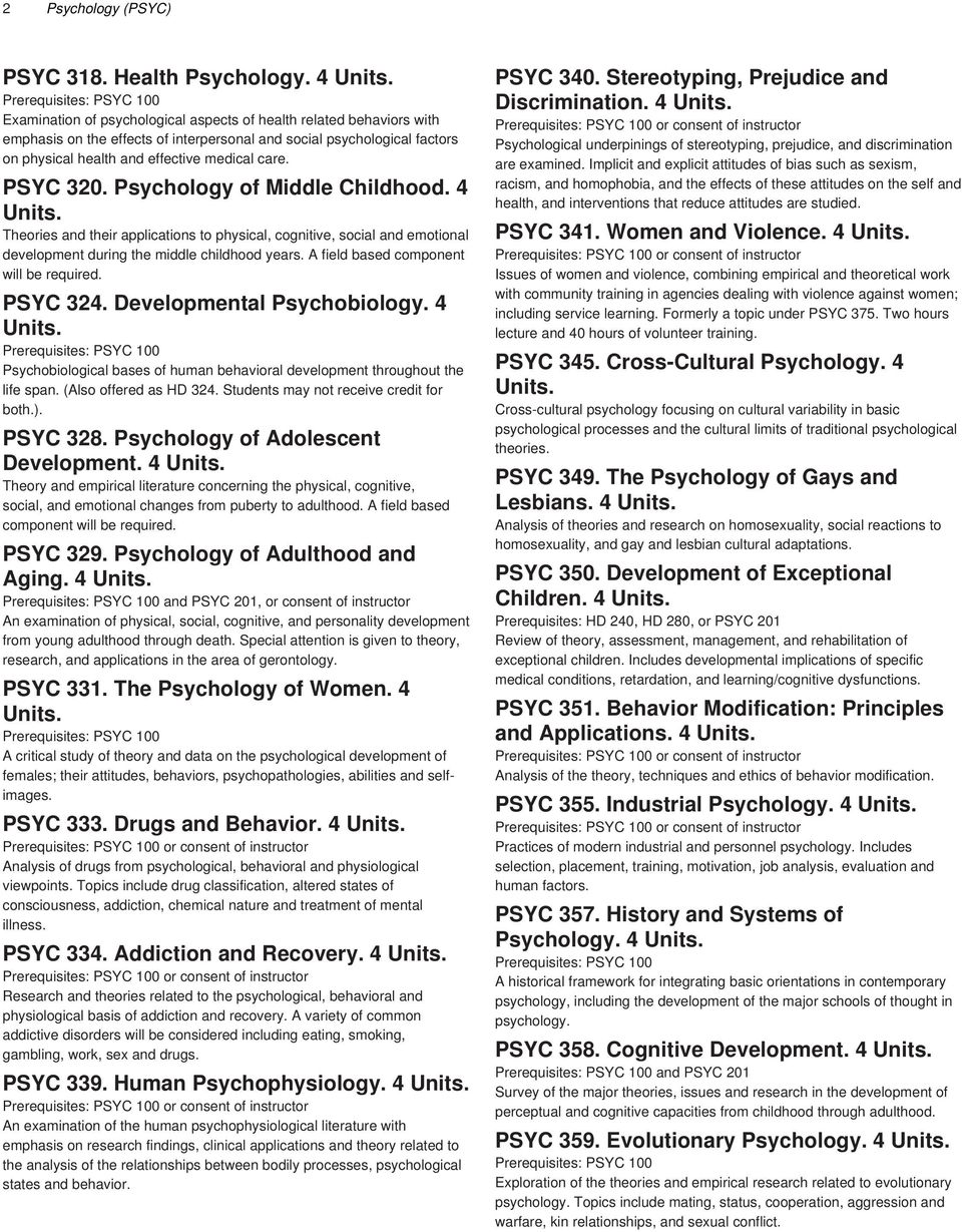 PSYC 320. Psychology of Middle Childhood. 4 Theories and their applications to physical, cognitive, social and emotional development during the middle childhood years.