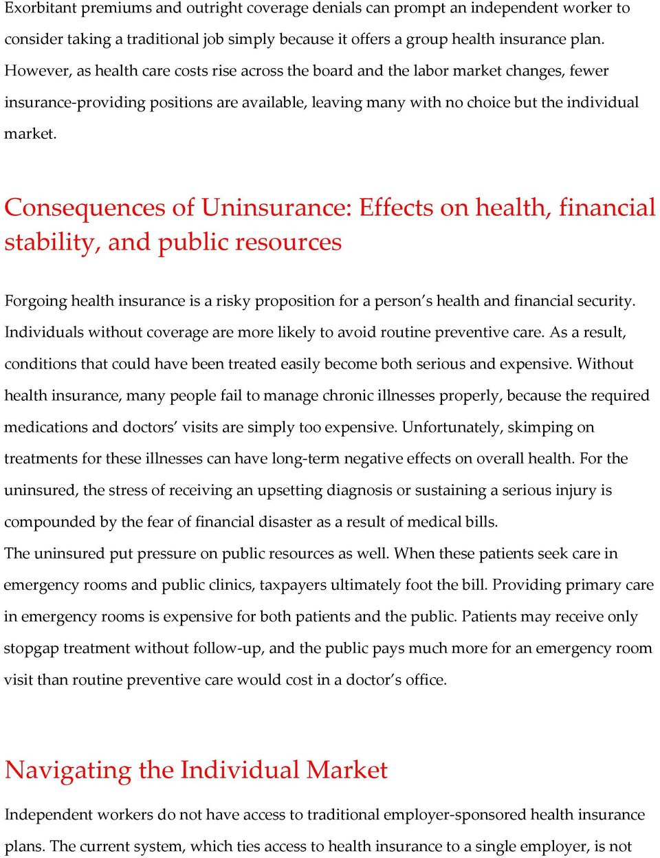 Consequences of Uninsurance: Effects on health, financial stability, and public resources Forgoing health insurance is a risky proposition for a person s health and financial security.