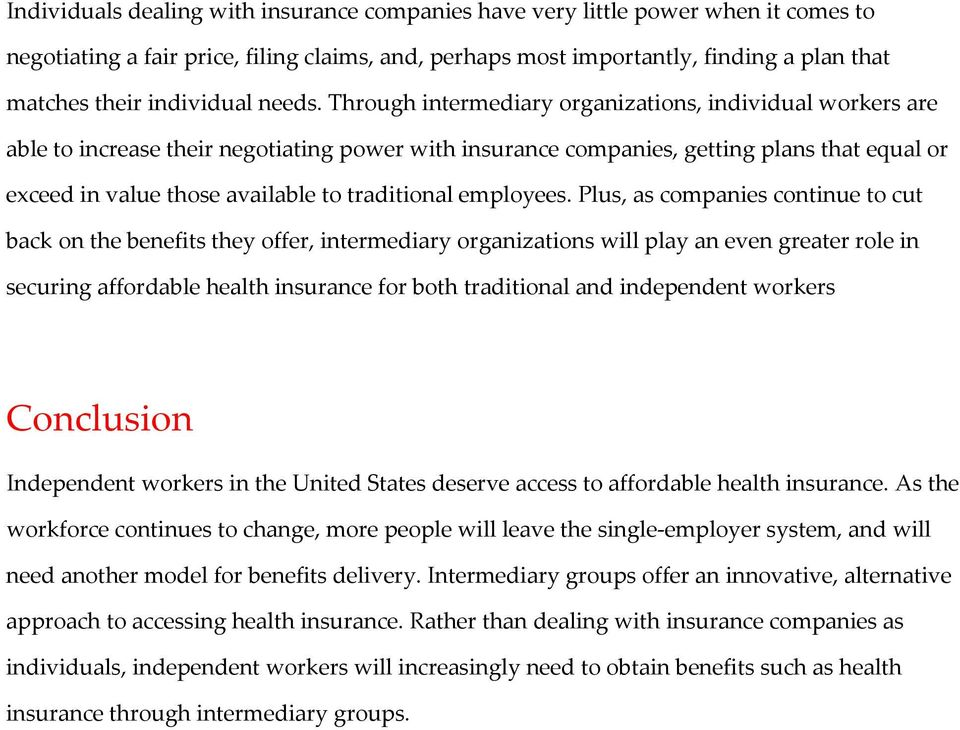 Through intermediary organizations, individual workers are able to increase their negotiating power with insurance companies, getting plans that equal or exceed in value those available to