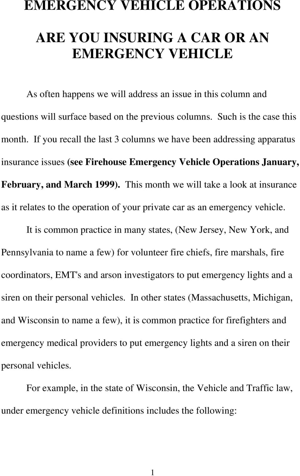 This month we will take a look at insurance as it relates to the operation of your private car as an emergency vehicle.