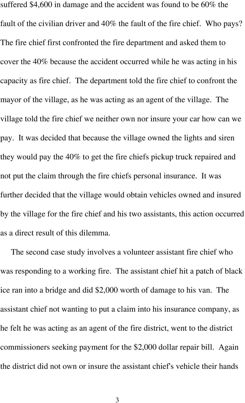 The department told the fire chief to confront the mayor of the village, as he was acting as an agent of the village. The village told the fire chief we neither own nor insure your car how can we pay.