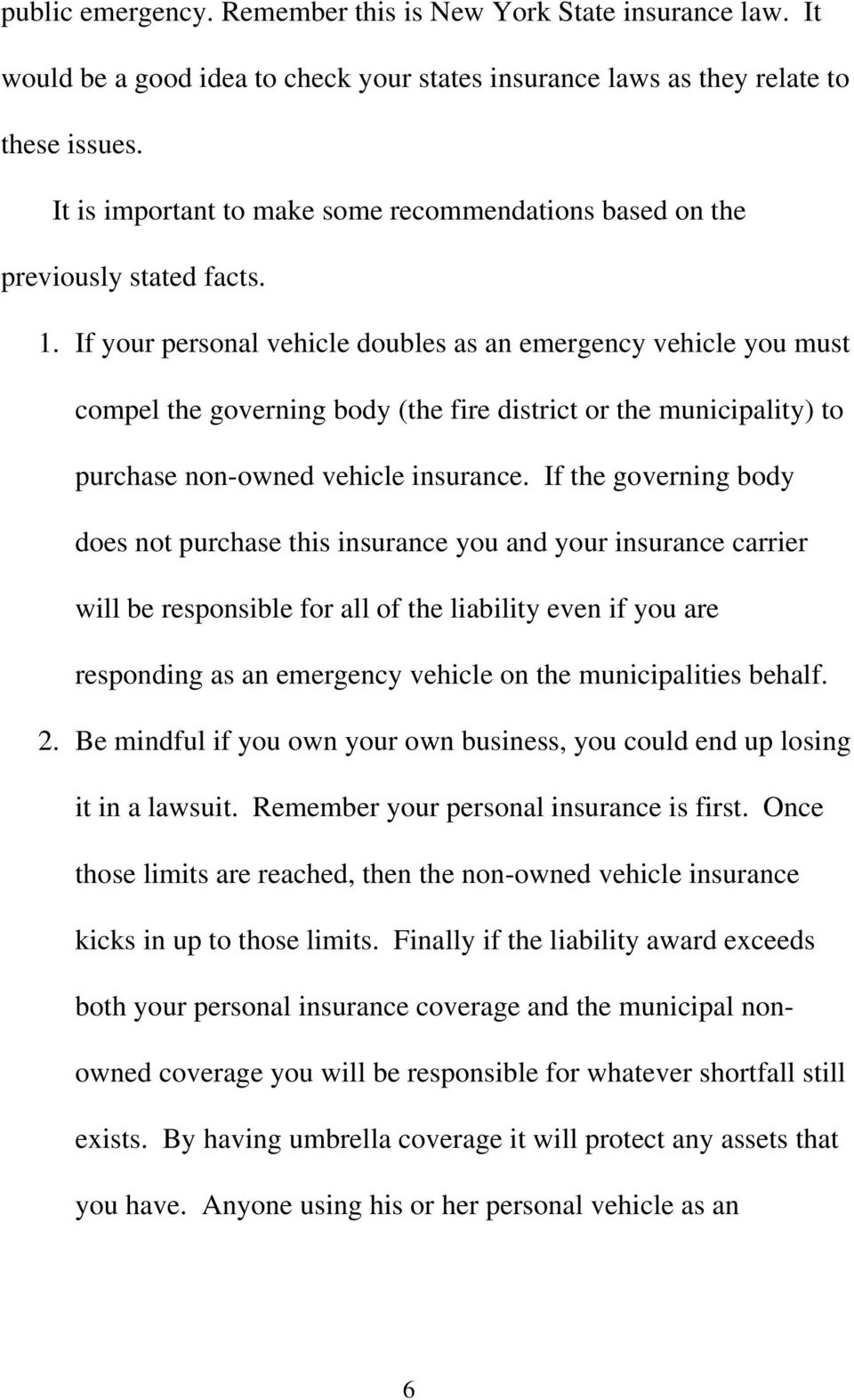 If your personal vehicle doubles as an emergency vehicle you must compel the governing body (the fire district or the municipality) to purchase non-owned vehicle insurance.