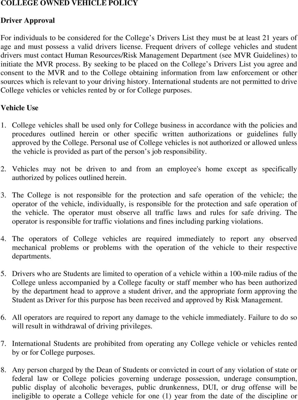 By seeking to be placed on the College s Drivers List you agree and consent to the MVR and to the College obtaining information from law enforcement or other sources which is relevant to your driving