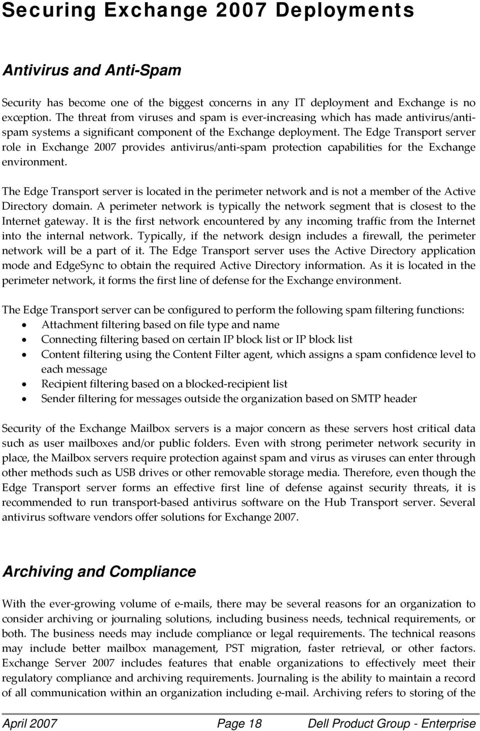 The Edge Transport server role in Exchange 2007 provides antivirus/anti spam protection capabilities for the Exchange environment.
