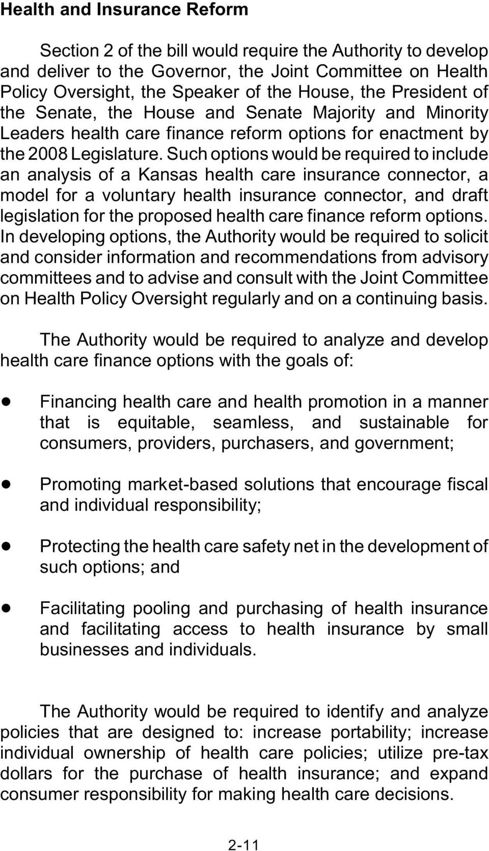 Such options would be required to include an analysis of a Kansas health care insurance connector, a model for a voluntary health insurance connector, and draft legislation for the proposed health