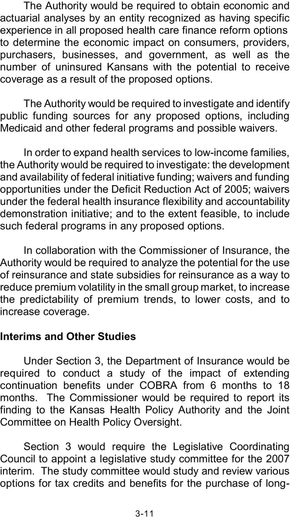 The Authority would be required to investigate and identify public funding sources for any proposed options, including Medicaid and other federal programs and possible waivers.