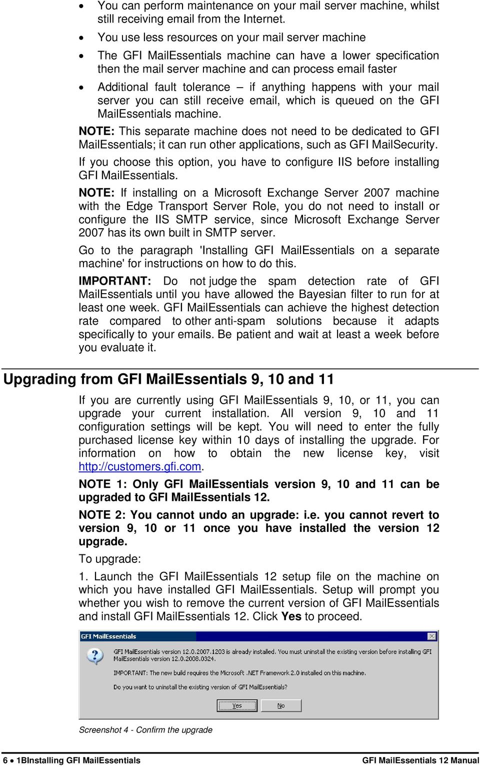 if anything happens with your mail server you can still receive email, which is queued on the GFI MailEssentials machine.