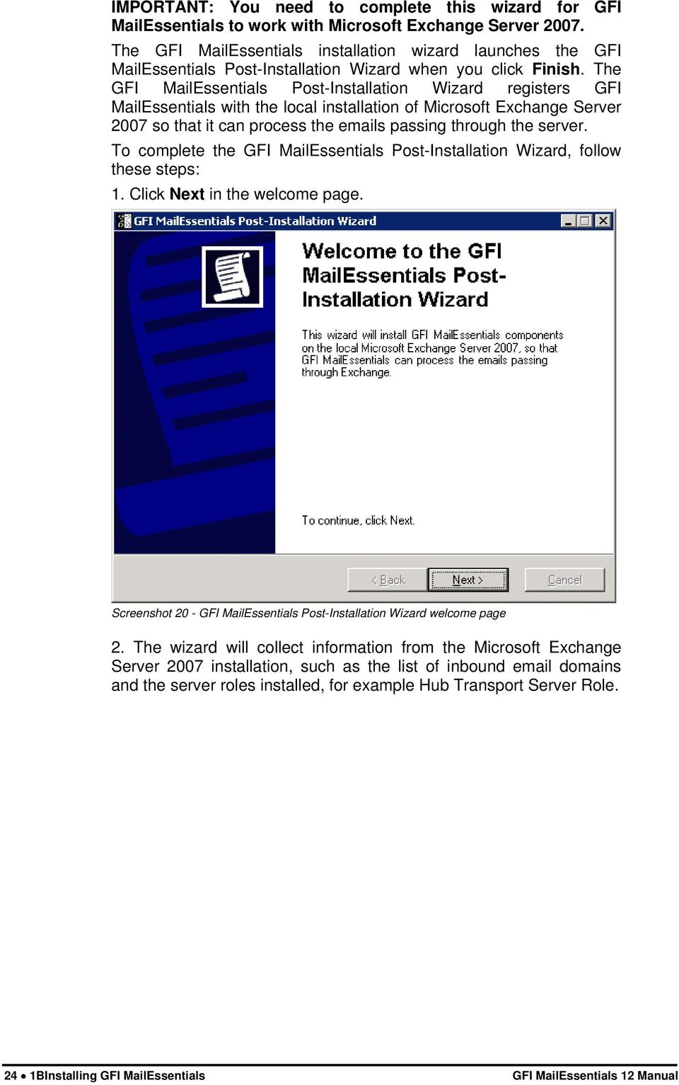 The GFI MailEssentials Post-Installation Wizard registers GFI MailEssentials with the local installation of Microsoft Exchange Server 2007 so that it can process the emails passing through the server.