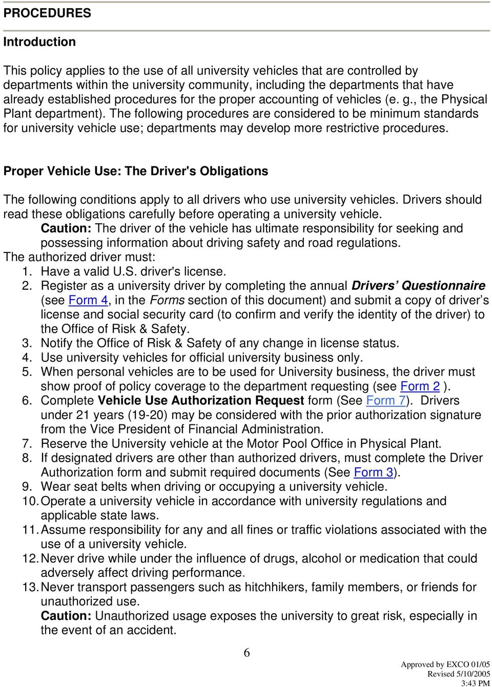The following procedures are considered to be minimum standards for university vehicle use; departments may develop more restrictive procedures.