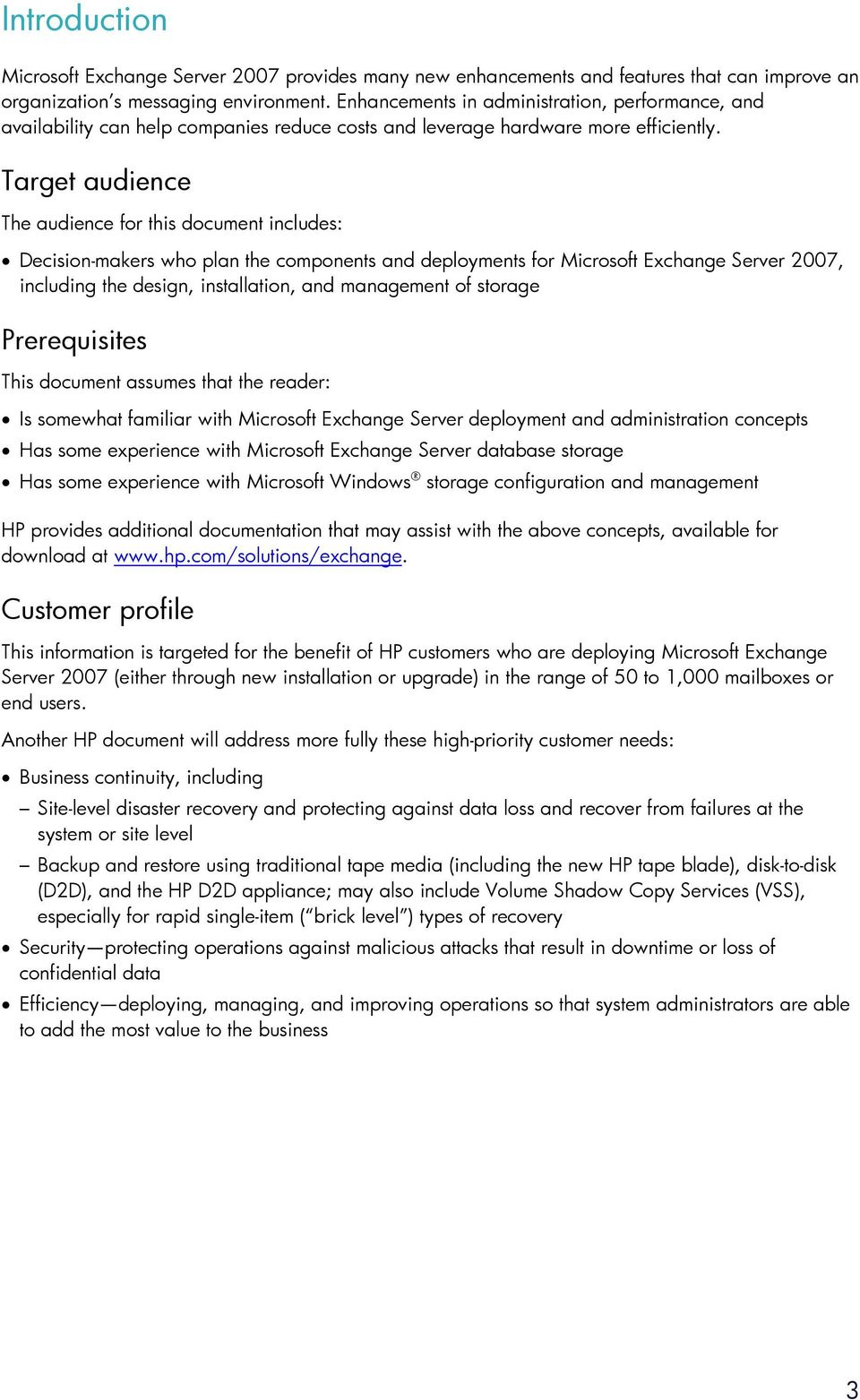 Target audience The audience for this document includes: Decision-makers who plan the components and deployments for Microsoft Exchange Server 2007, including the design, installation, and management