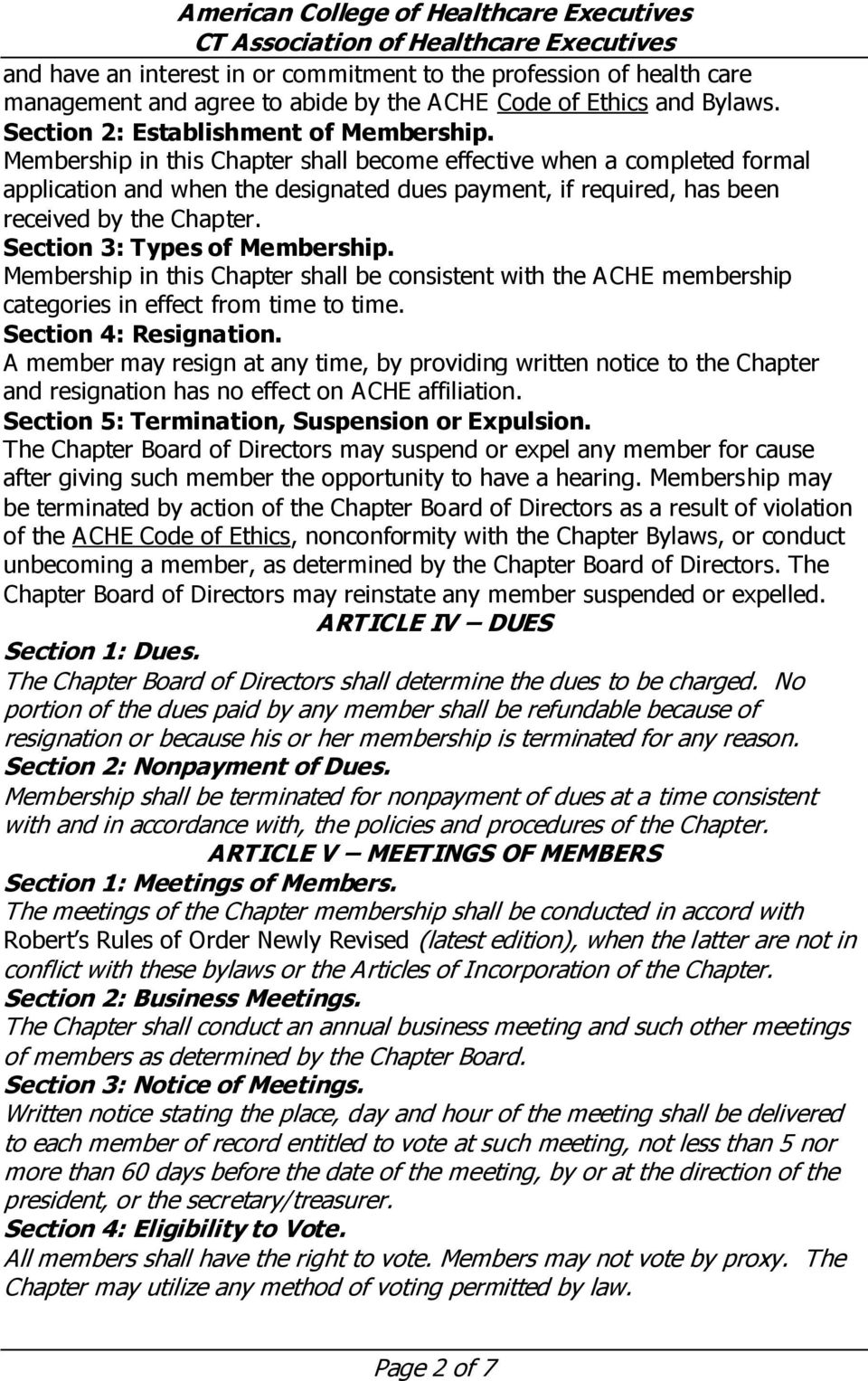 Section 3: Types of Membership. Membership in this Chapter shall be consistent with the ACHE membership categories in effect from time to time. Section 4: Resignation.