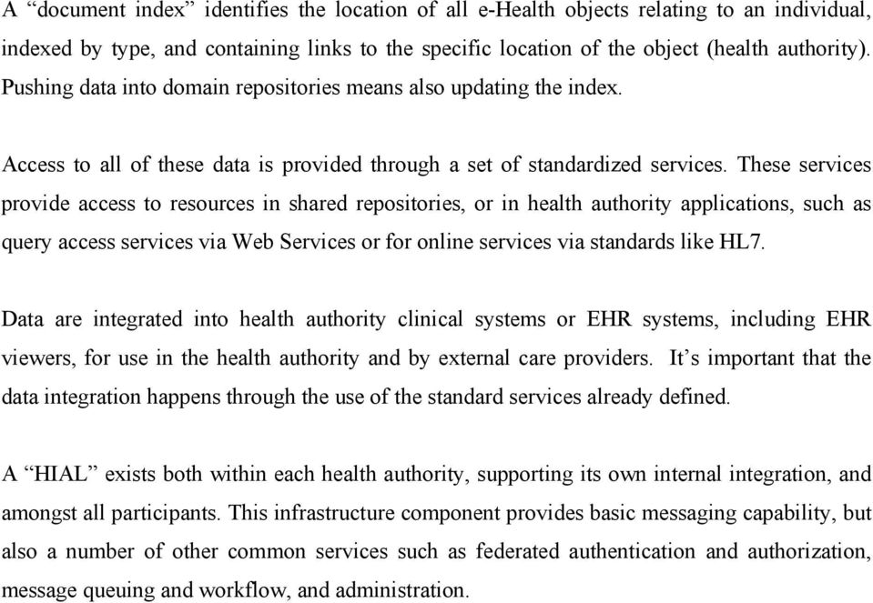 These services provide access to resources in shared repositories, or in health authority applications, such as query access services via Web Services or for online services via standards like HL7.