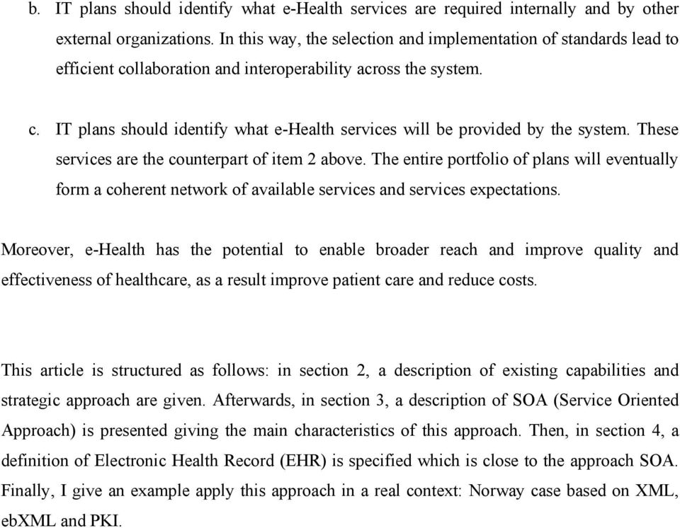 These services are the counterpart of item 2 above. The entire portfolio of plans will eventually form a coherent network of available services and services expectations.