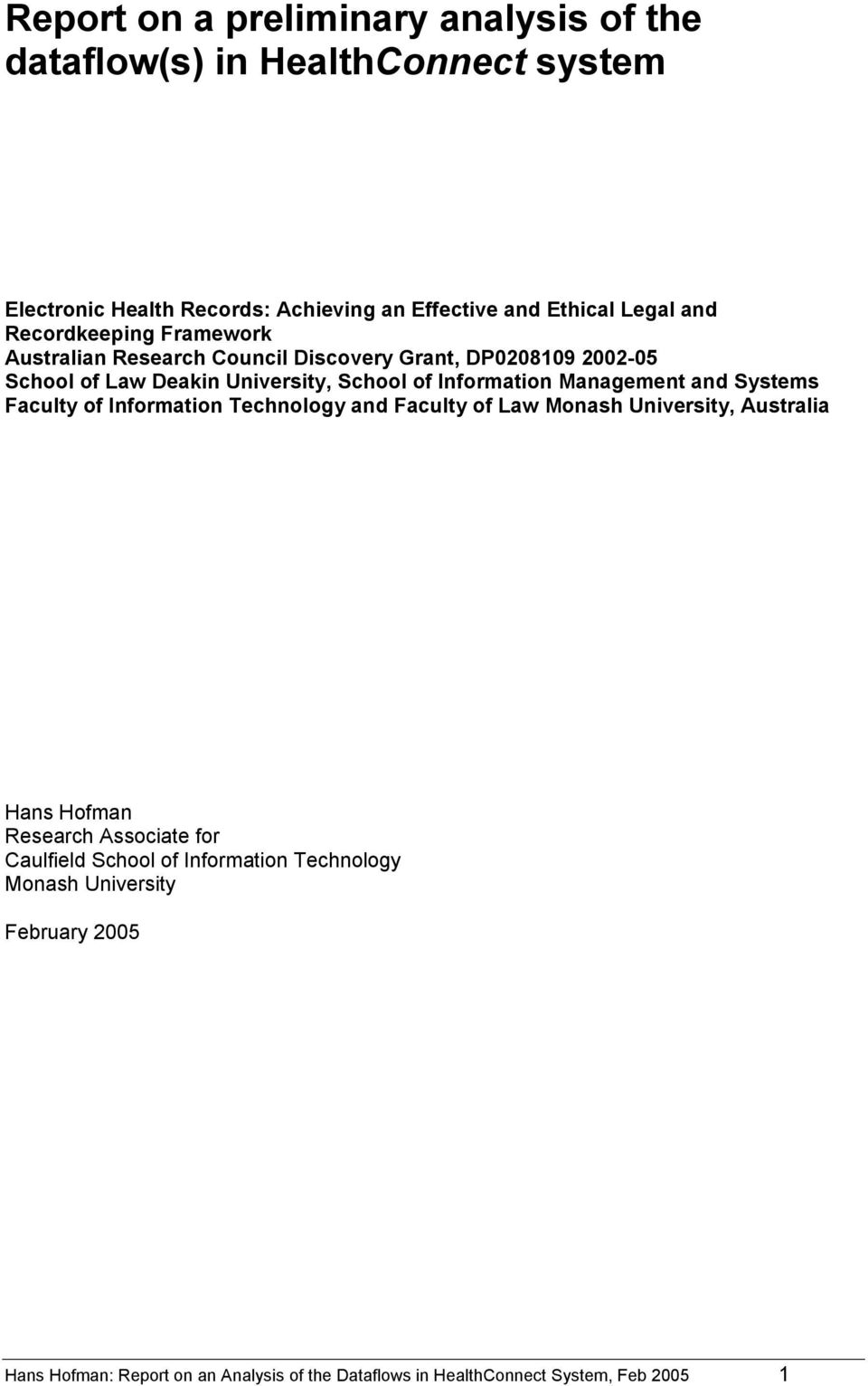 Management and Systems Faculty of Information Technology and Faculty of Law Monash University, Australia Hans Hofman Research Associate for