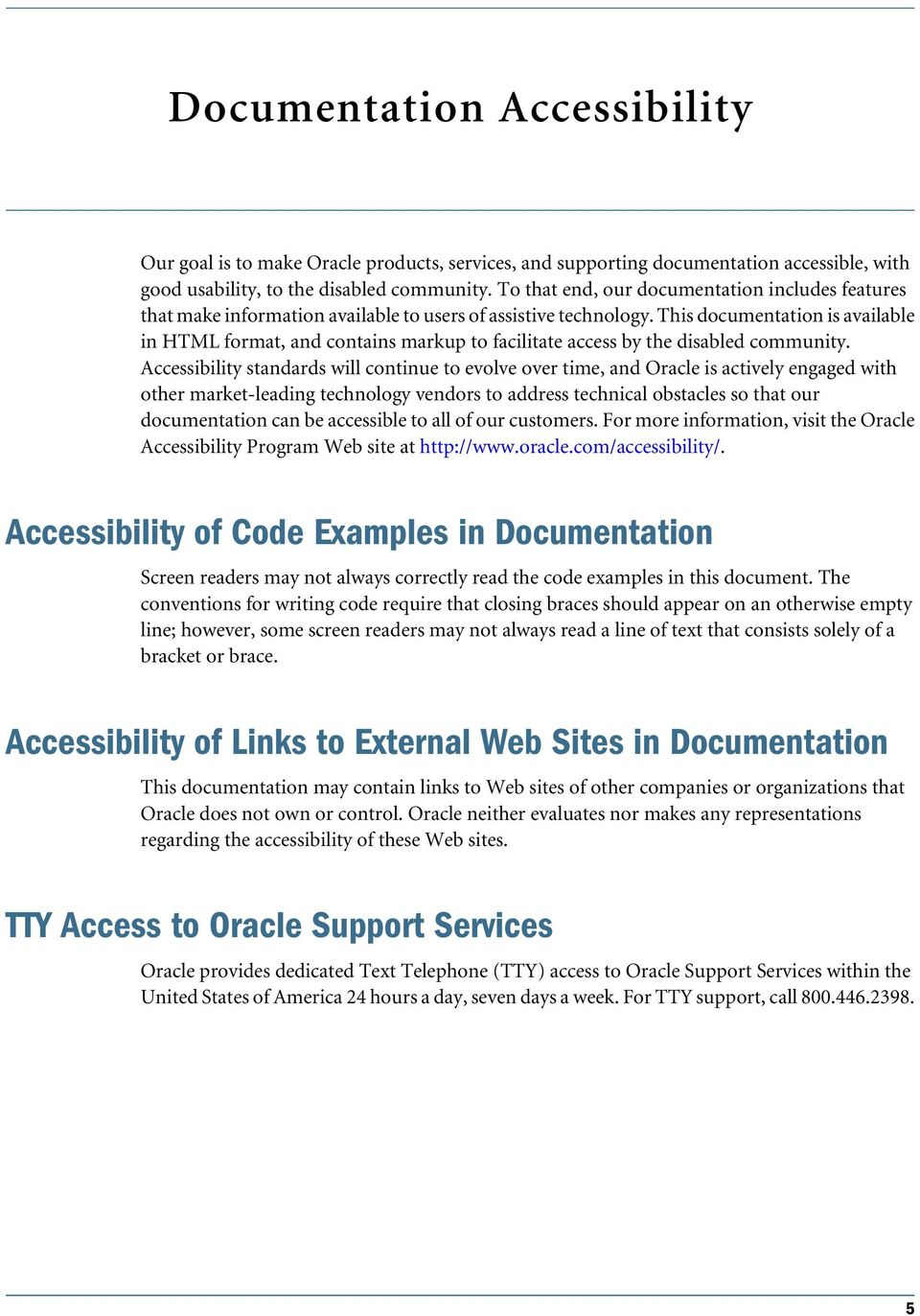 This documentation is avaiabe in HTML format, and contains markup to faciitate access by the disabed community.