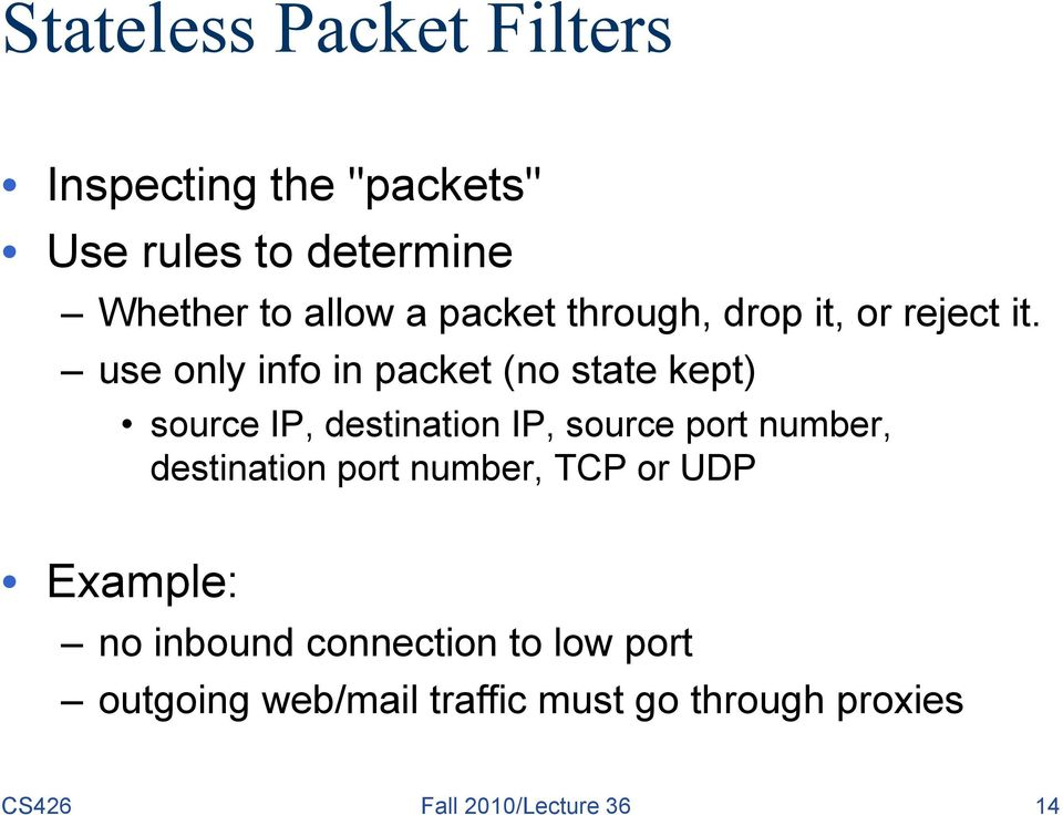 use only info in packet (no state kept) source IP, destination IP, source port number,
