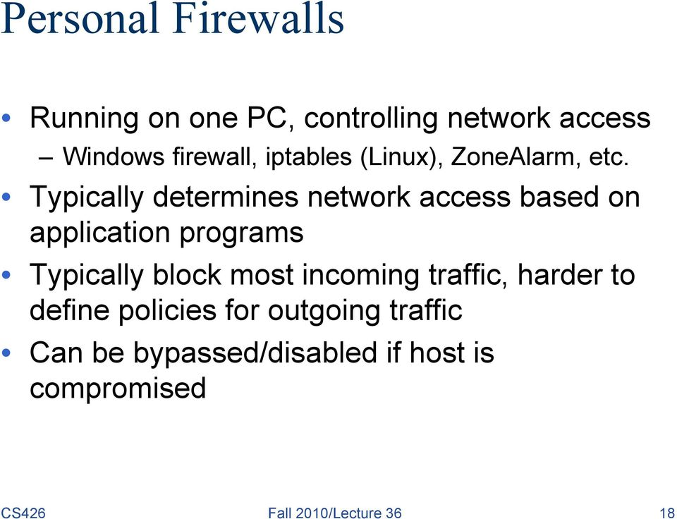 Typically determines network access based on application programs Typically block most