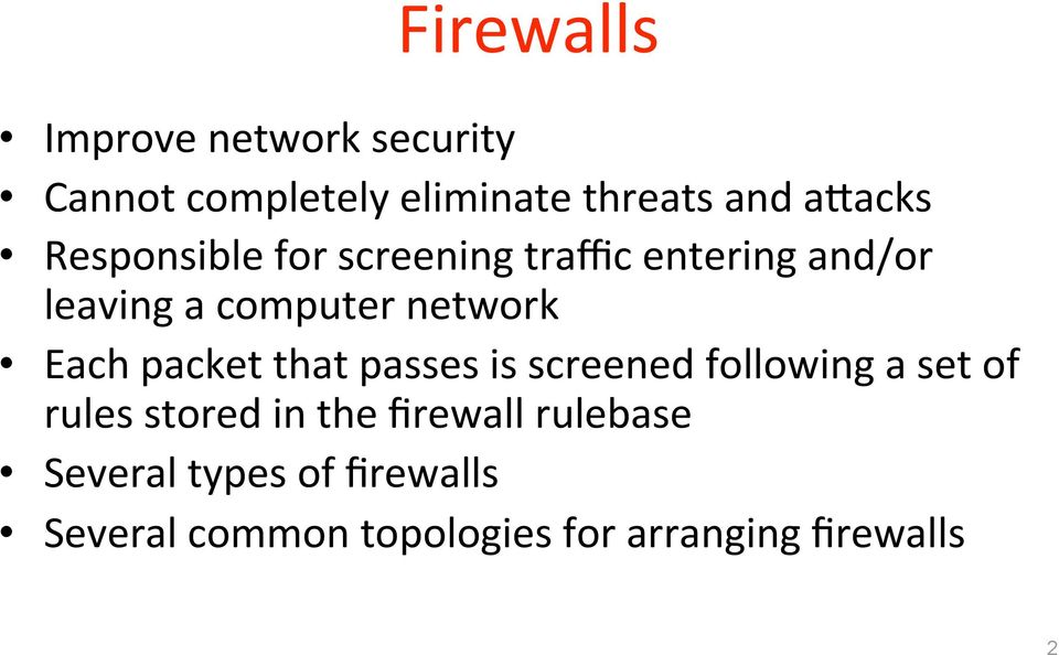 packet that passes is screened following a set of rules stored in the firewall