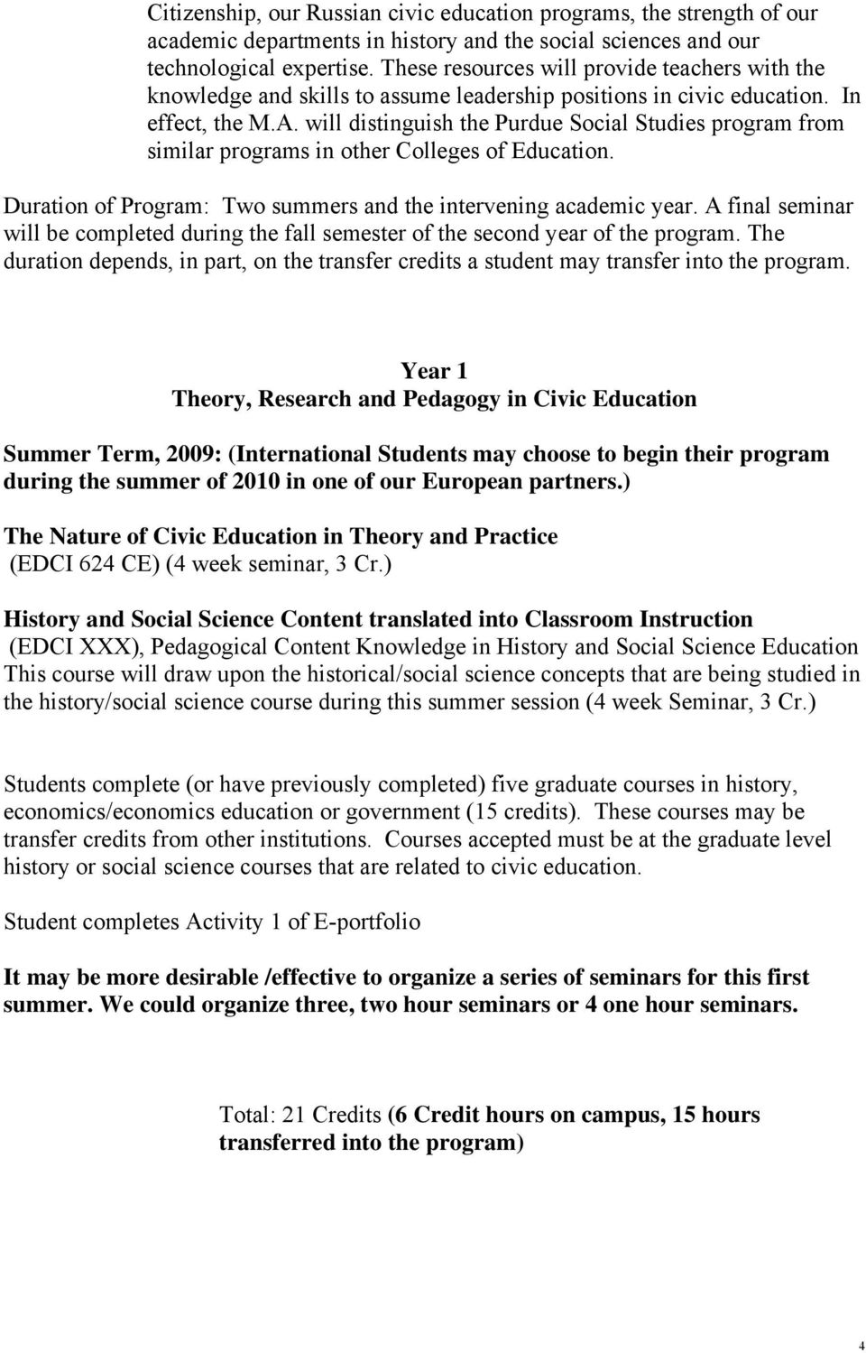 will distinguish the Purdue Social Studies program from similar programs in other Colleges of Education. Duration of Program: Two summers and the intervening academic year.