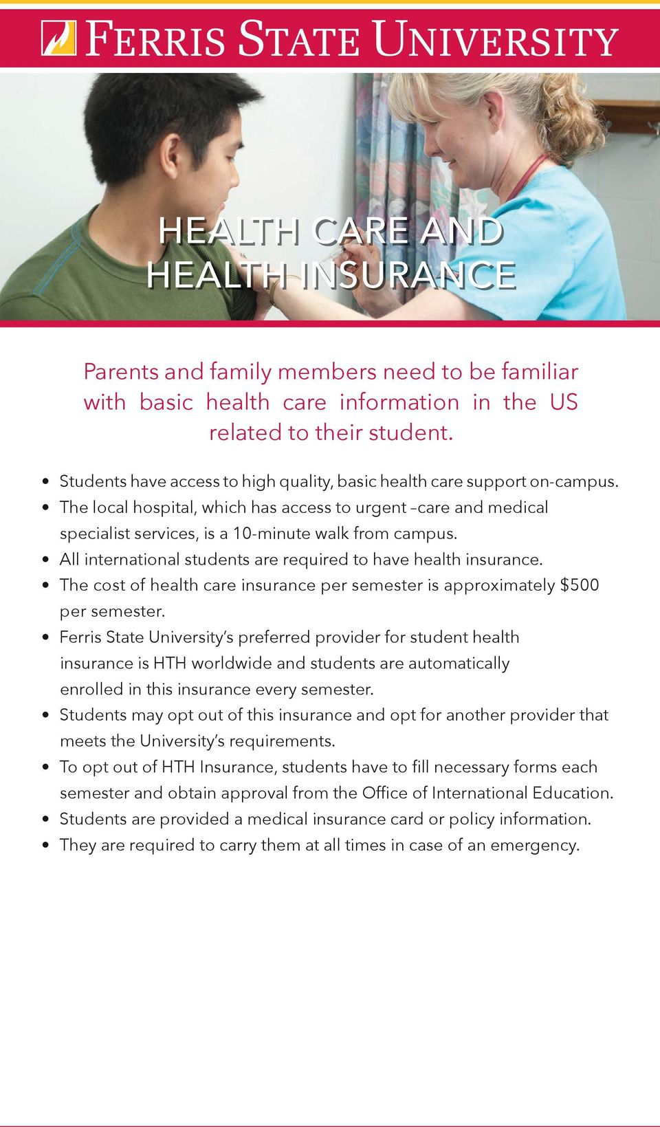 All international students are required to have health insurance. The cost of health care insurance per semester is approximately $500 per semester.
