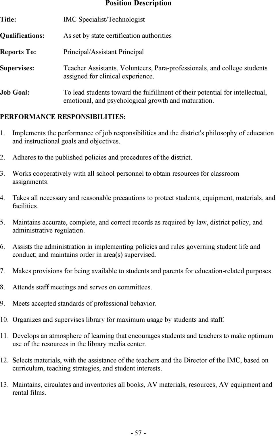 Implements the performance of job responsibilities and the district's philosophy of education and instructional goals and objectives. 2.