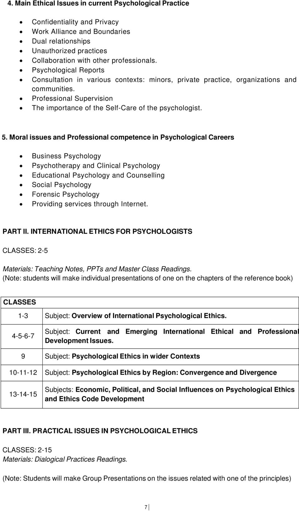 Moral issues and Professional competence in Psychological Careers Business Psychology Psychotherapy and Clinical Psychology Educational Psychology and Counselling Social Psychology Forensic