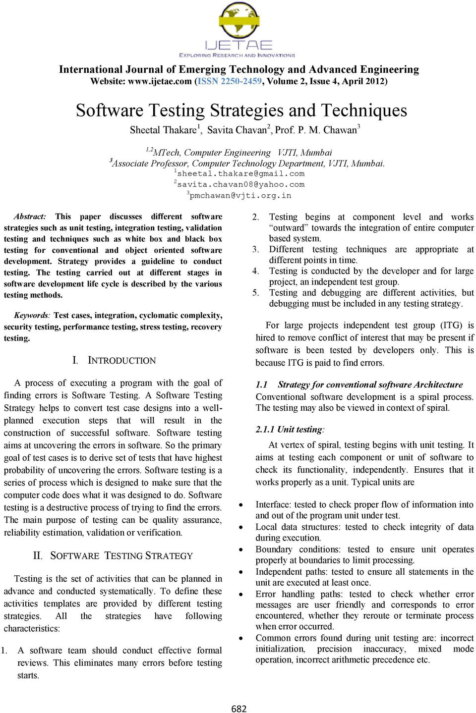 in Abstract: This paper discusses different software strategies such as unit testing, integration testing, validation testing and techniques such as white box and black box testing for conventional