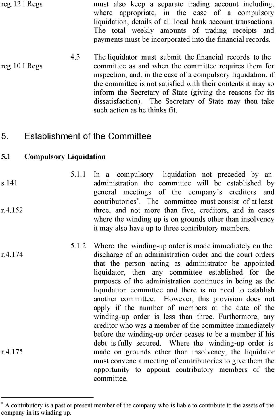 3 The liquidator must submit the financial records to the committee as and when the committee requires them for inspection, and, in the case of a compulsory liquidation, if the committee is not