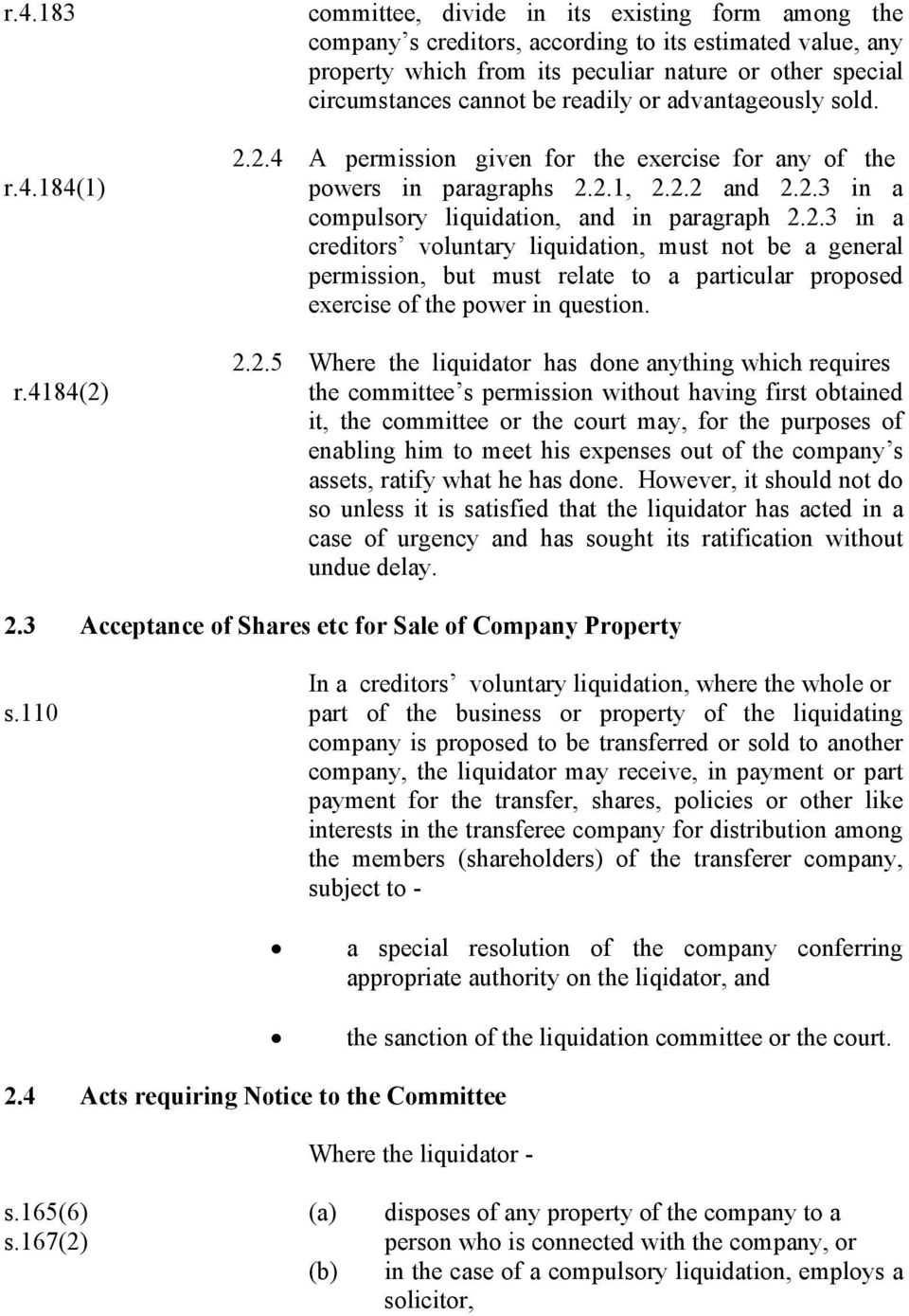 readily or advantageously sold. 2.2.4 A permission given for the exercise for any of the powers in paragraphs 2.2.1, 2.2.2 and 2.2.3 in a compulsory liquidation, and in paragraph 2.2.3 in a creditors voluntary liquidation, must not be a general permission, but must relate to a particular proposed exercise of the power in question.