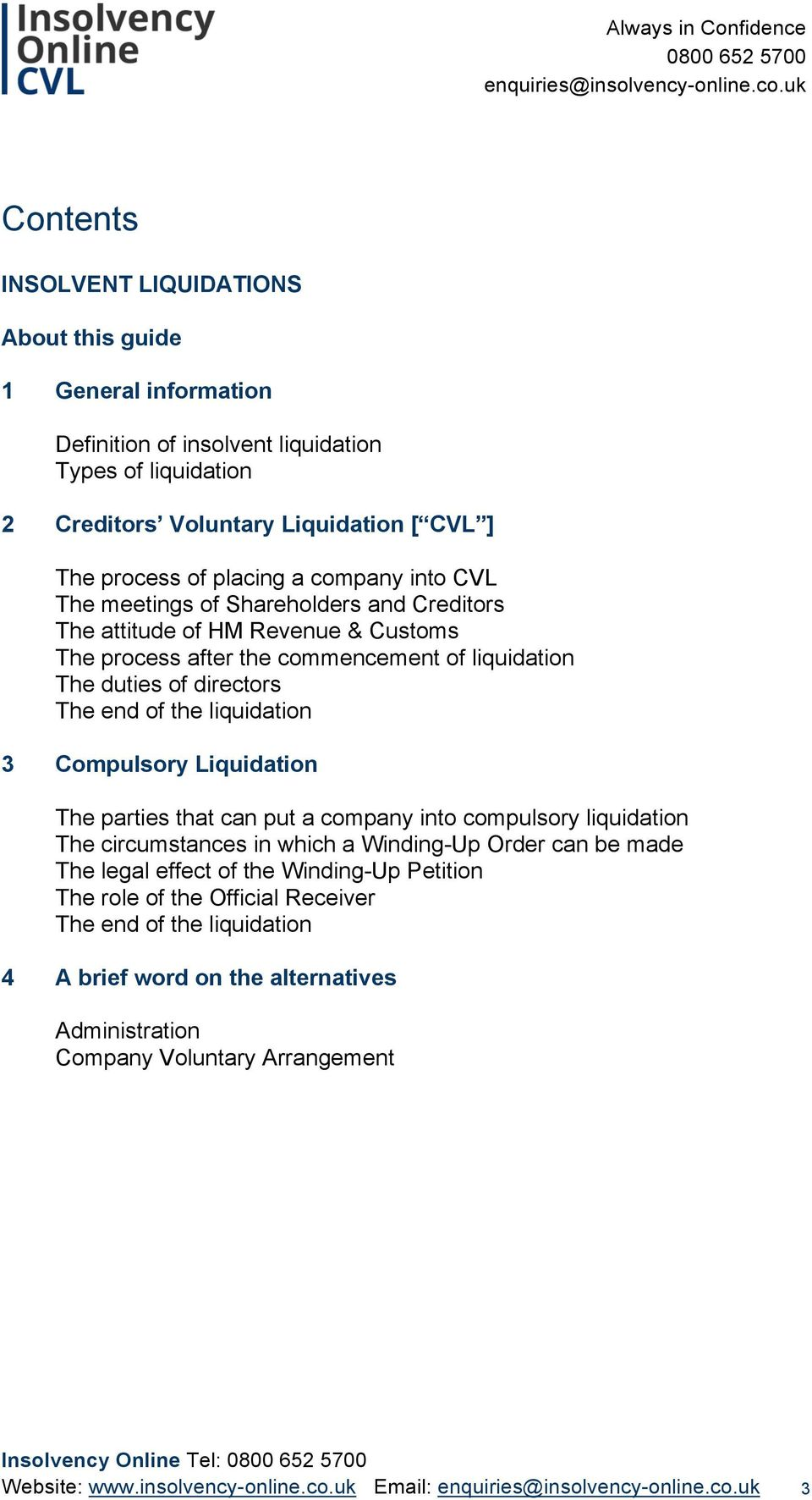 liquidation 3 Compulsory Liquidation The parties that can put a company into compulsory liquidation The circumstances in which a Winding-Up Order can be made The legal effect of the Winding-Up