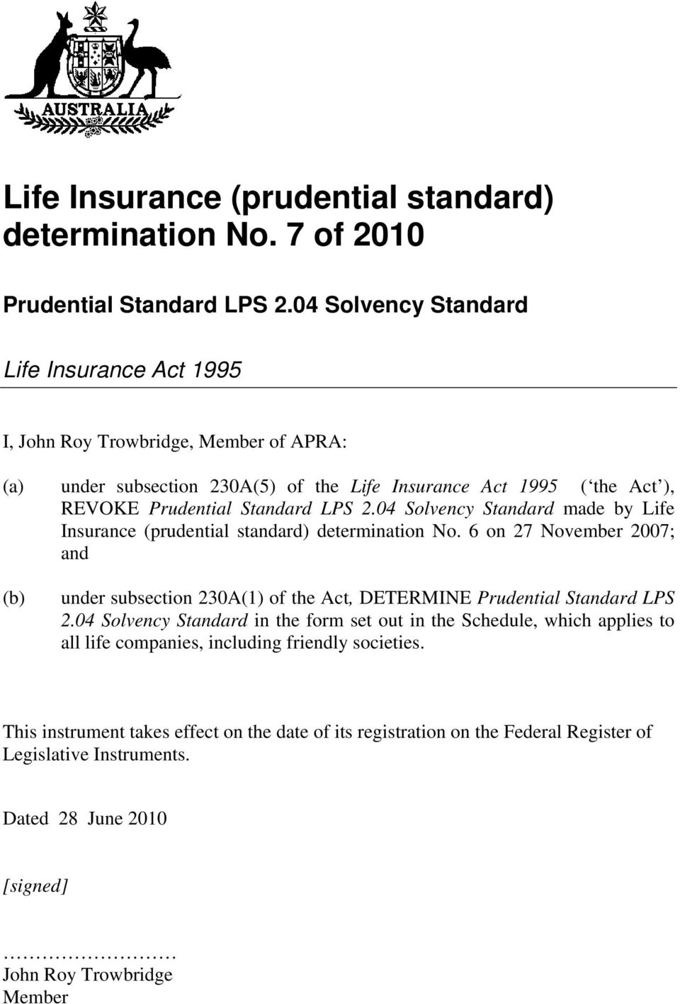 LPS 2.04 Solvency Standard made by Life Insurance (prudential standard) determination No. 6 on 27 November 2007; and under subsection 230A(1) of the Act, DETERMINE Prudential Standard LPS 2.