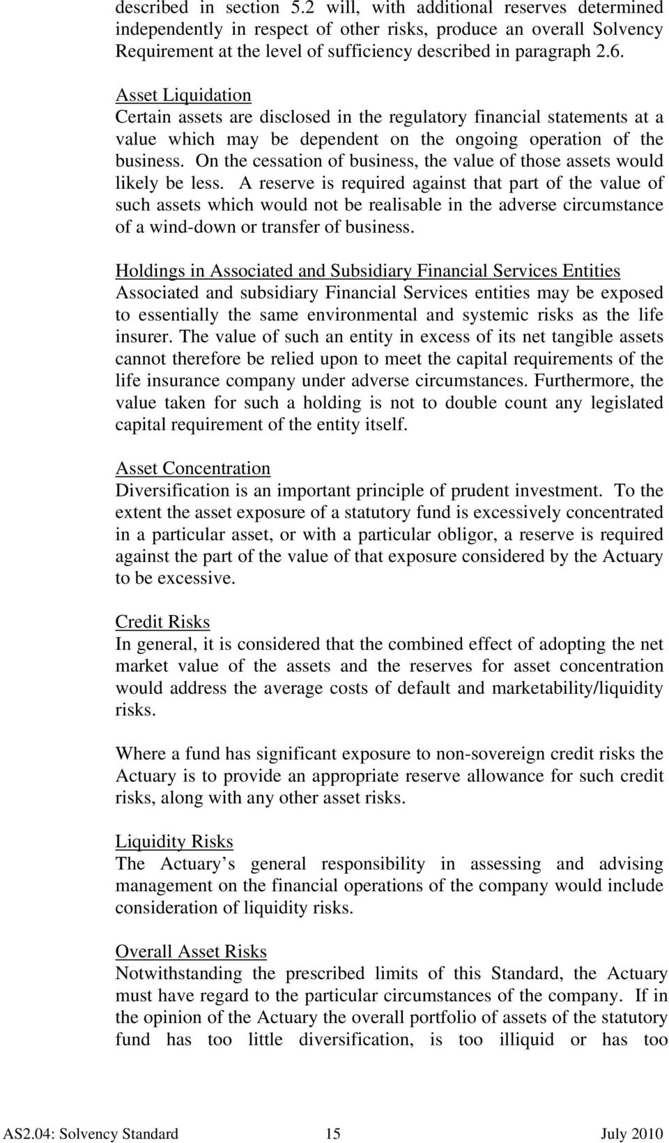 Asset Liquidation Certain assets are disclosed in the regulatory financial statements at a value which may be dependent on the ongoing operation of the business.