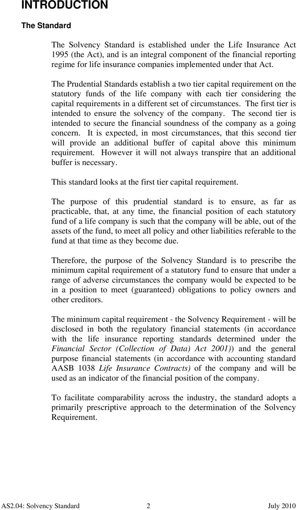 The Prudential Standards establish a two tier capital requirement on the statutory funds of the life company with each tier considering the capital requirements in a different set of circumstances.