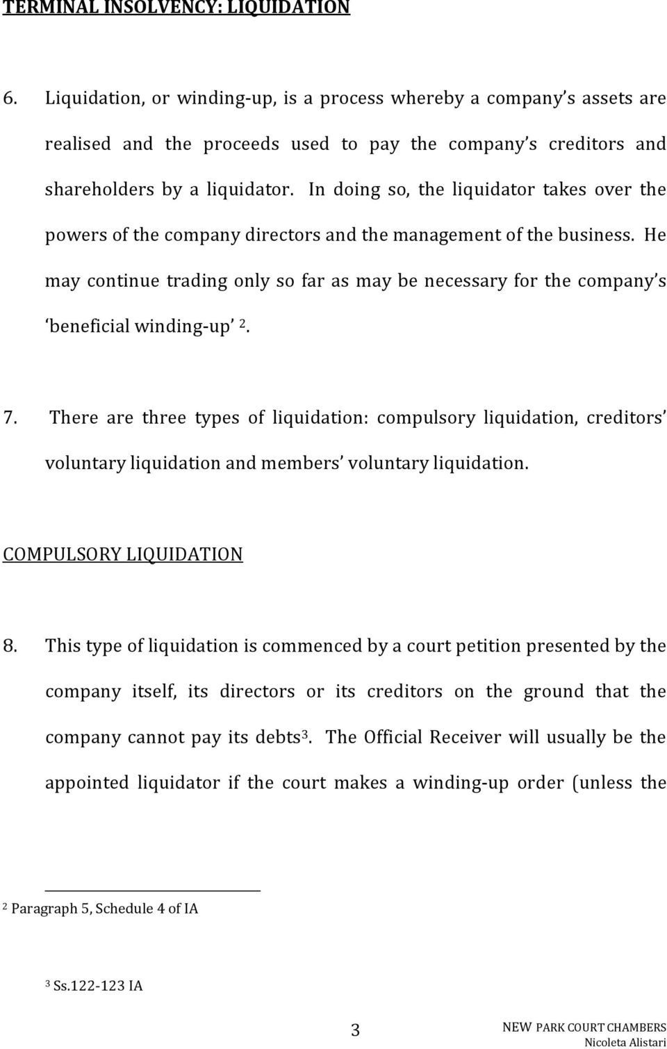 In doing so, the liquidator takes over the powers of the company directors and the management of the business.