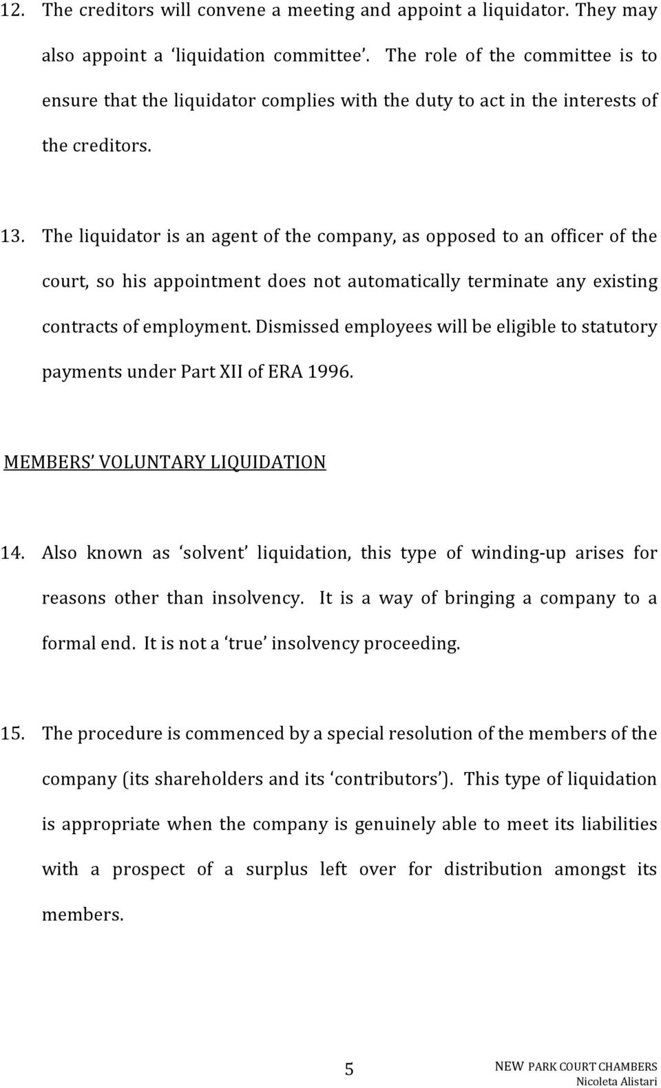 The liquidator is an agent of the company, as opposed to an officer of the court, so his appointment does not automatically terminate any existing contracts of employment.