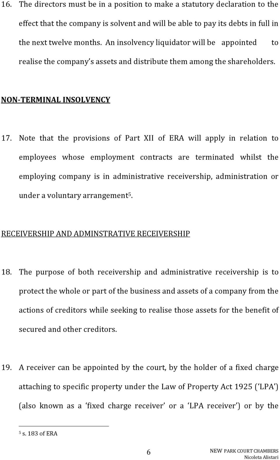 Note that the provisions of Part XII of ERA will apply in relation to employees whose employment contracts are terminated whilst the employing company is in administrative receivership,