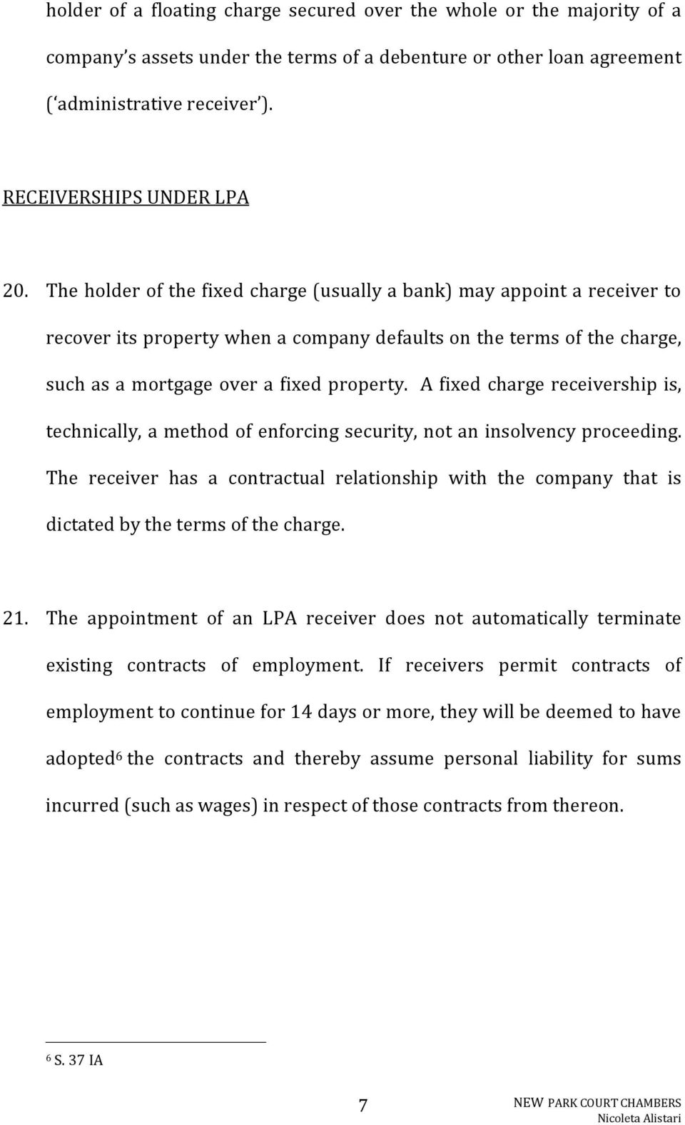 A fixed charge receivership is, technically, a method of enforcing security, not an insolvency proceeding.
