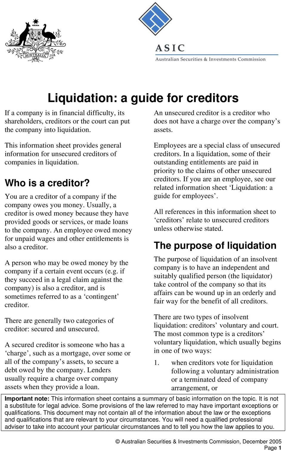 Usually, a creditor is owed money because they have provided goods or services, or made loans to the company. An employee owed money for unpaid wages and other entitlements is also a creditor.