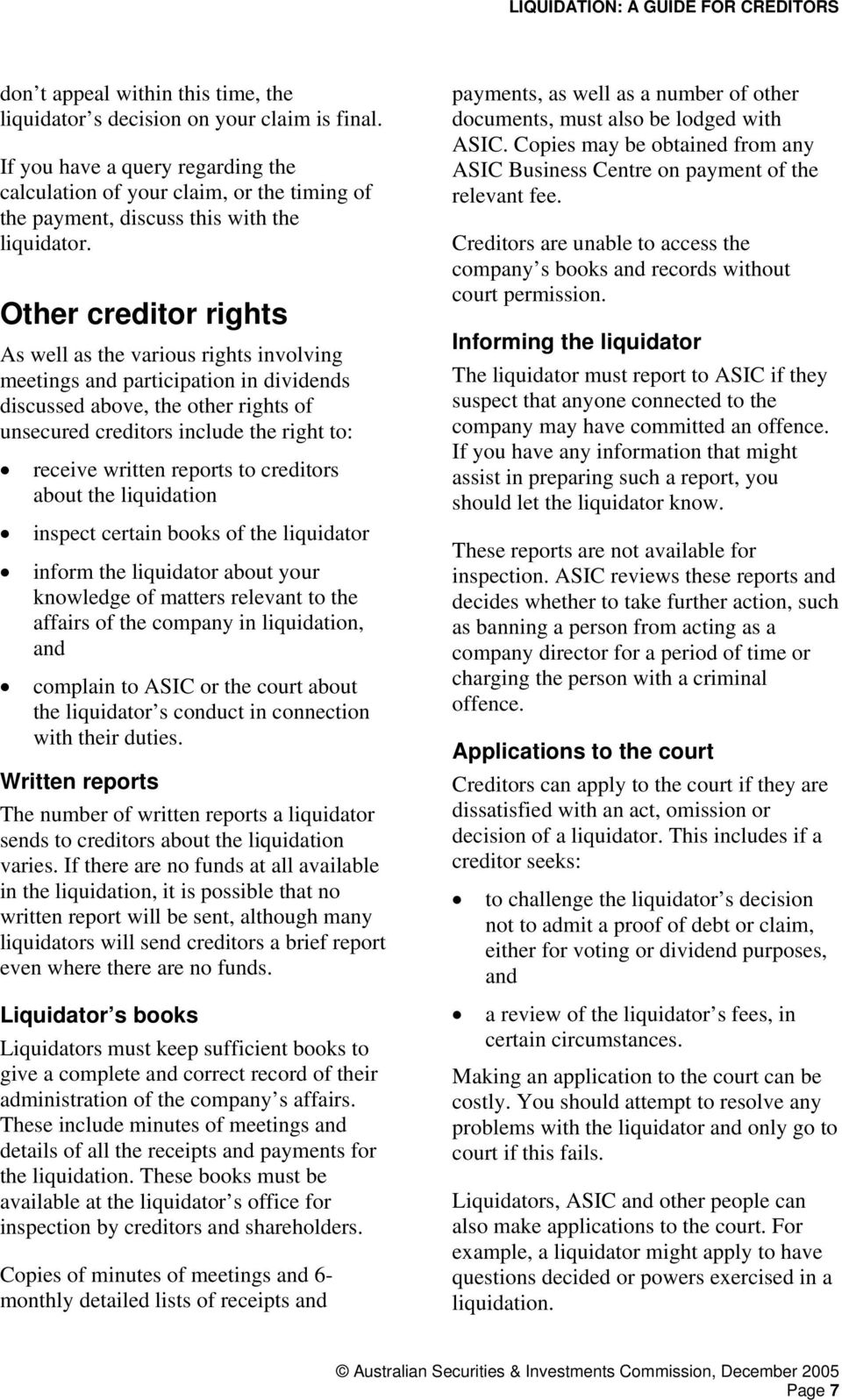 Other creditor rights As well as the various rights involving meetings and participation in dividends discussed above, the other rights of unsecured creditors include the right to: receive written