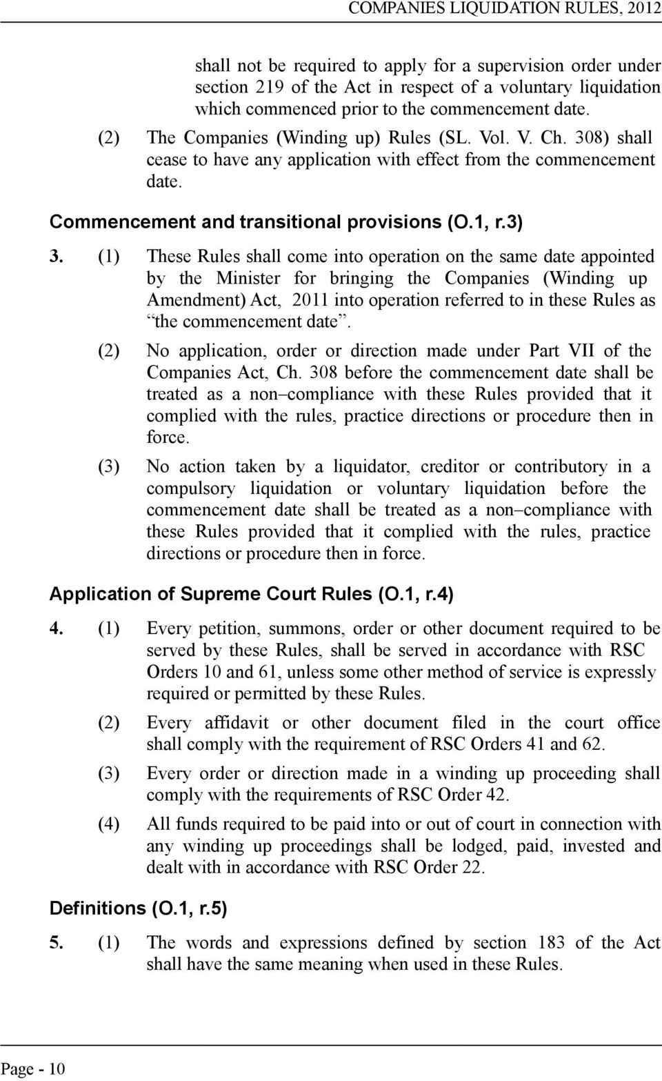(1) These Rules shall come into operation on the same date appointed by the Minister for bringing the Companies (Winding up Amendment) Act, 2011 into operation referred to in these Rules as the