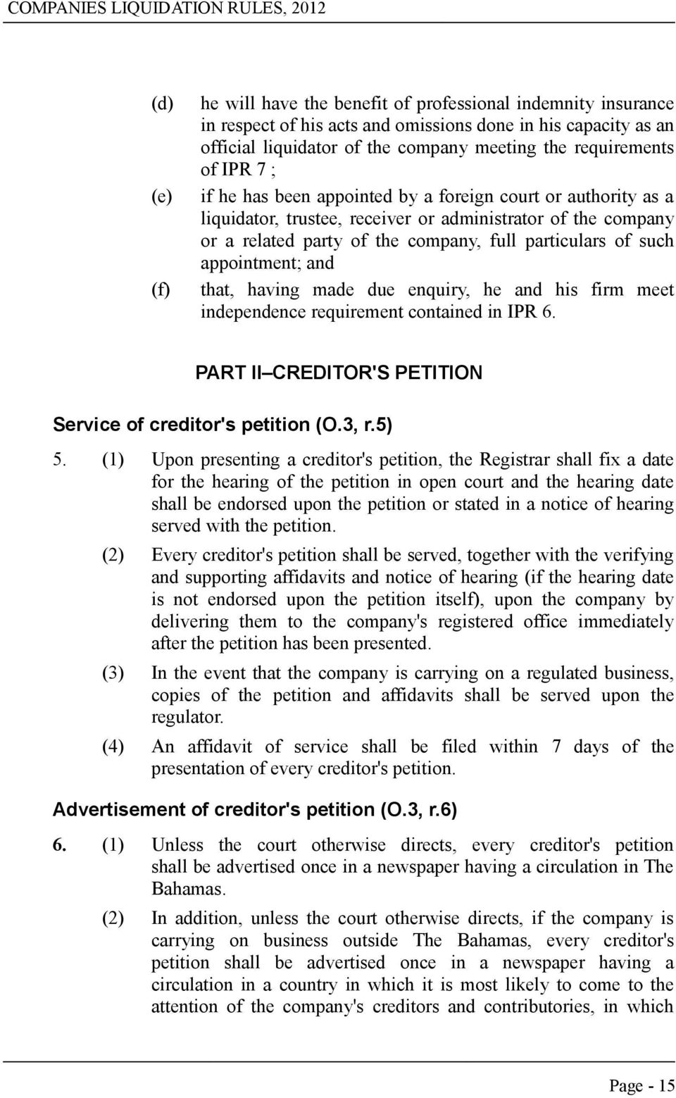 appointment; and that, having made due enquiry, he and his firm meet independence requirement contained in IPR 6. PART II CREDITOR'S PETITION Service of creditor's petition (O.3, r.5) 5.