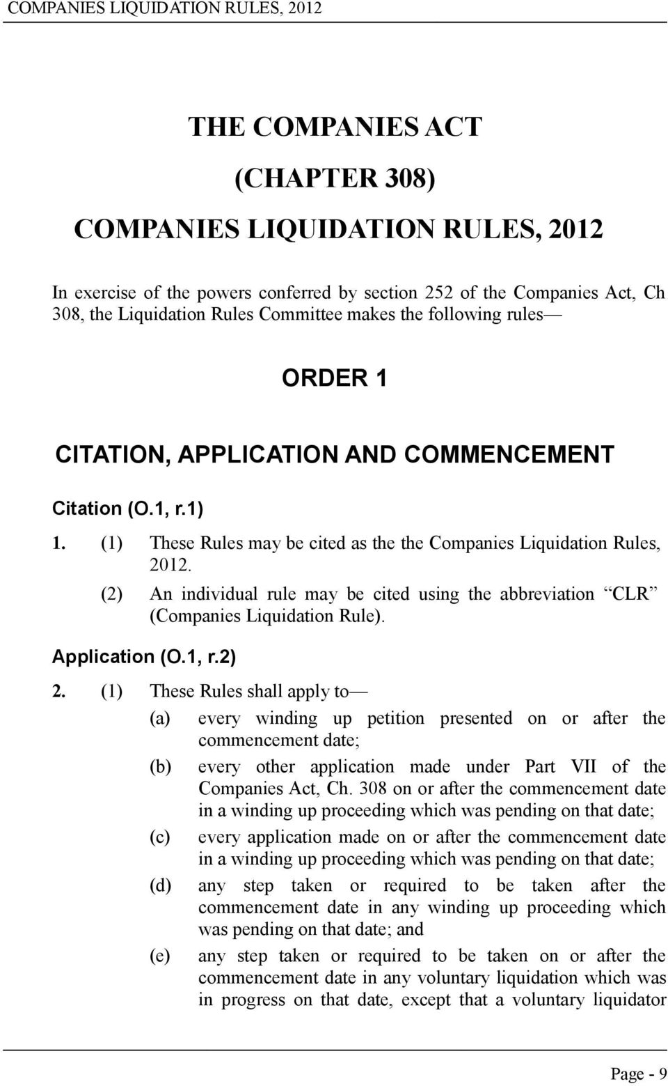 (2) An individual rule may be cited using the abbreviation CLR (Companies Liquidation Rule). Application (O.1, r.2) 2.