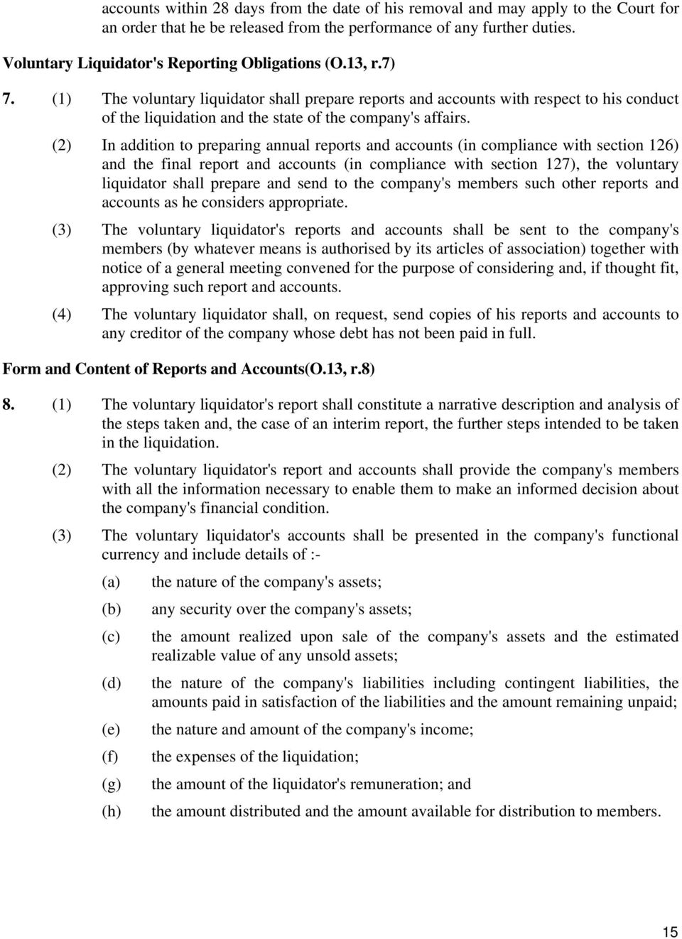 (1) The voluntary liquidator shall prepare reports and accounts with respect to his conduct of the liquidation and the state of the company's affairs.