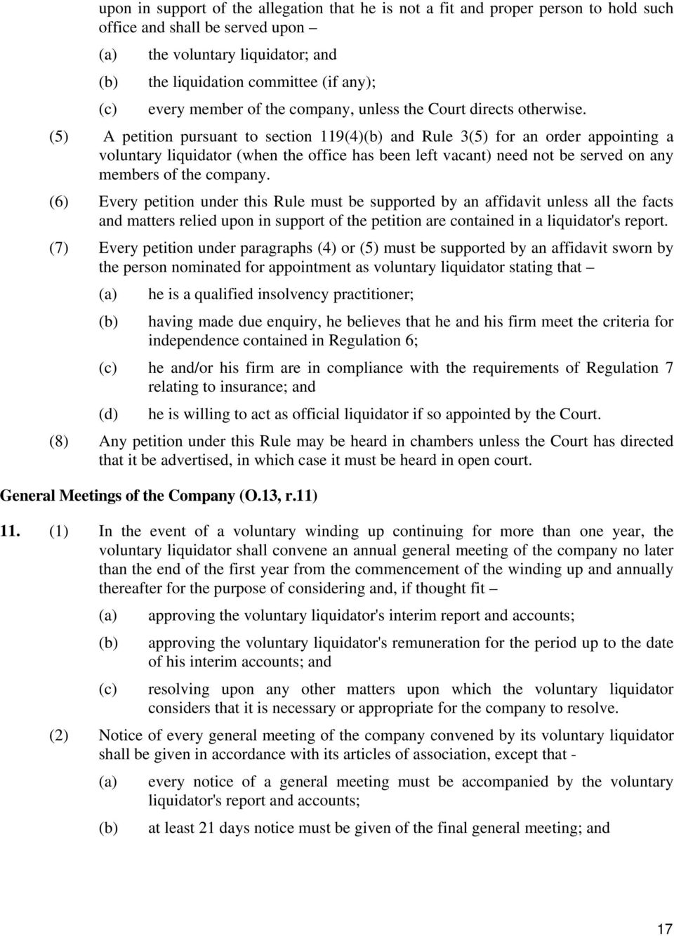 (5) A petition pursuant to section 119(4) and Rule 3(5) for an order appointing a voluntary liquidator (when the office has been left vacant) need not be served on any members of the company.