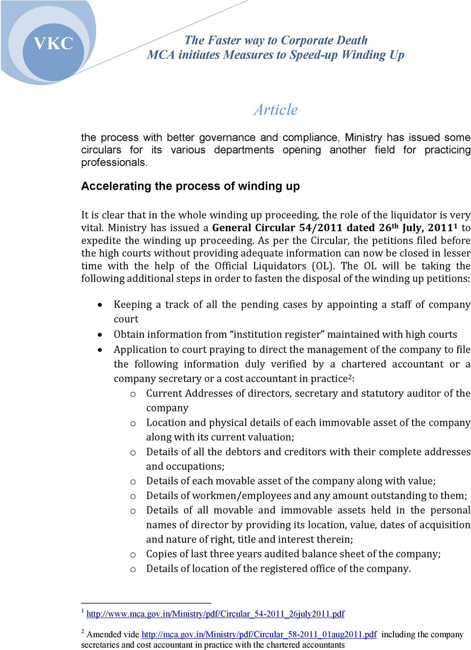 Ministry has issued a General Circular 54/2011 dated 26 th July, 2011 1 to expedite the winding up proceeding.