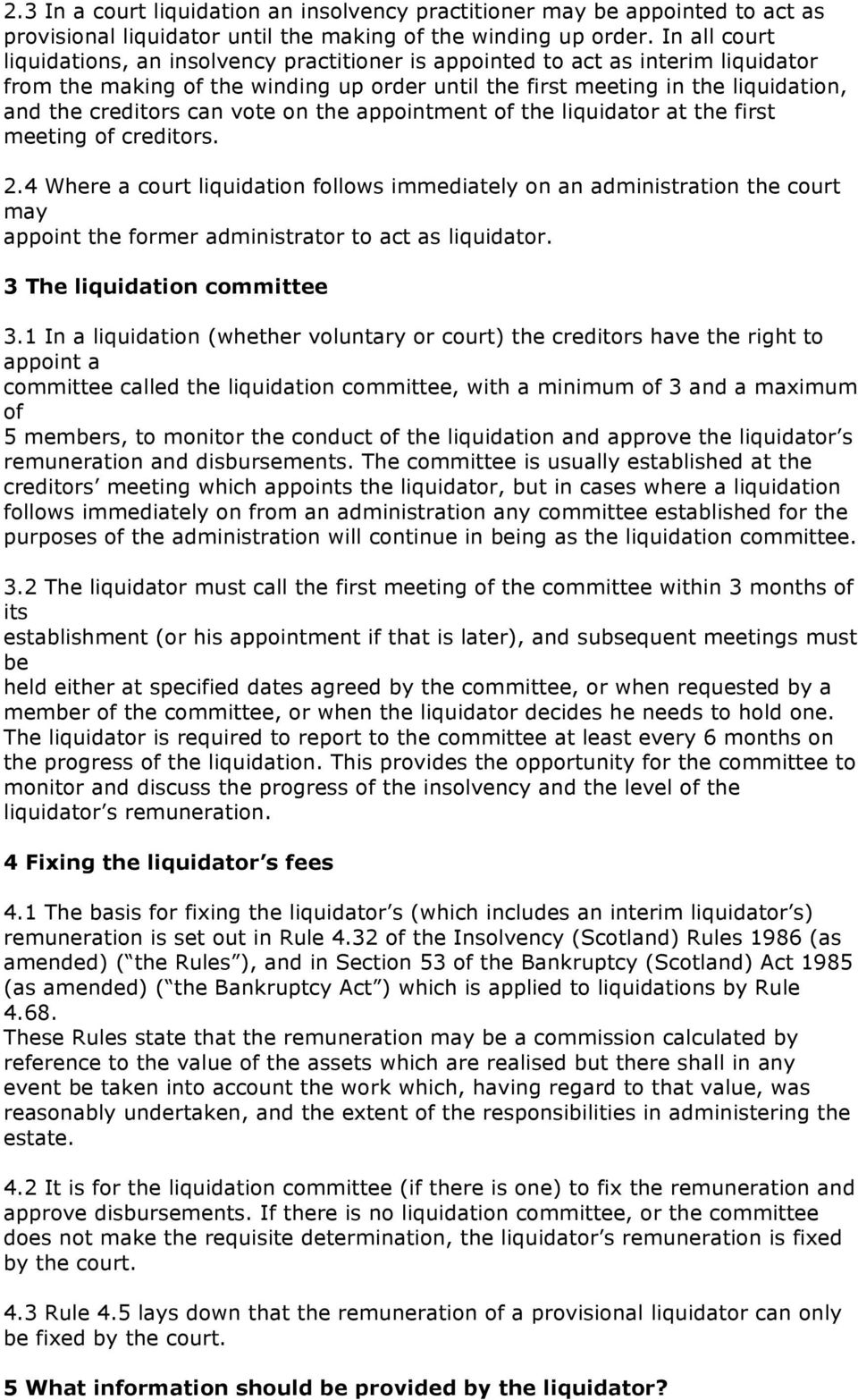 can vote on the appointment of the liquidator at the first meeting of creditors. 2.